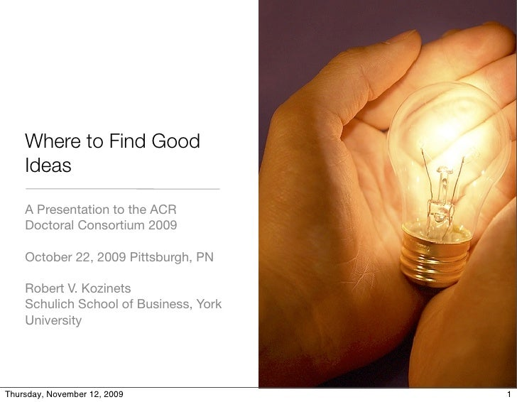 Where to Find Good     Ideas      A Presentation to the ACR     Doctoral Consortium 2009      October 22, 2009 Pittsburgh,...
