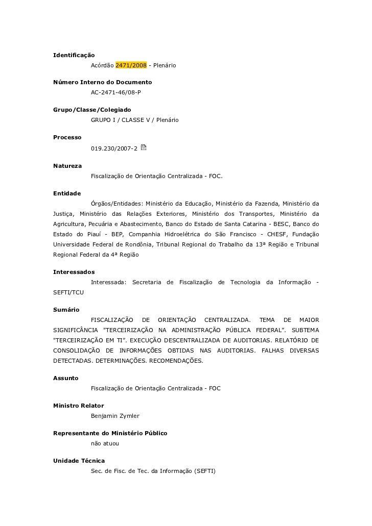 Identificação            Acórdão 2471/2008 - PlenárioNúmero Interno do Documento            AC-2471-46/08-PGrupo/Classe/Co...