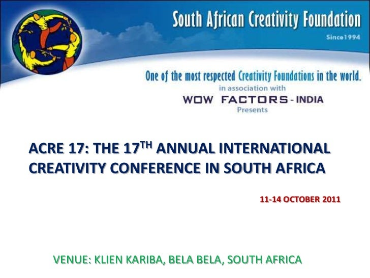 ACRE 17: THE 17TH ANNUAL INTERNATIONAL CREATIVITY CONFERENCE IN SOUTH AFRICA<br />11-14 OCTOBER 2011<br />VENUE: KLIEN KAR...