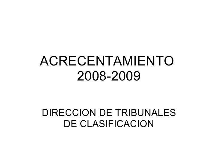 ACRECENTAMIENTO  2008-2009 DIRECCION DE TRIBUNALES DE CLASIFICACION