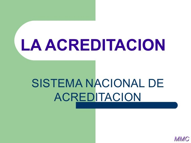 LA ACREDITACION SISTEMA NACIONAL DE ACREDITACION MMC