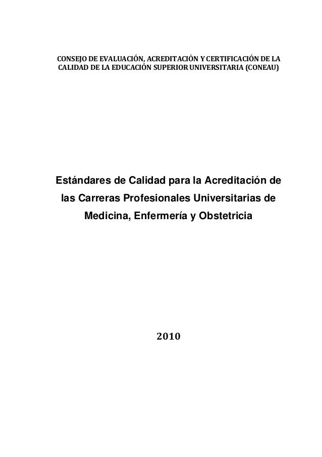 Estándares de Calidad para la Acreditación de las Carreras Profesionales Universitarias de Medicina, Enfermería y Obstetri...