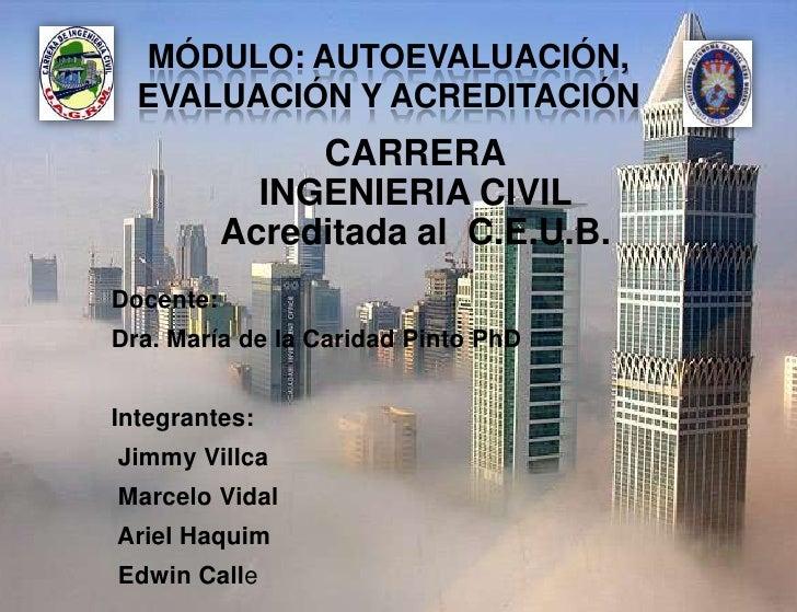 MÓDULO: AUTOEVALUACIÓN,  EVALUACIÓN Y ACREDITACIÓN                CARRERA             INGENIERIA CIVIL           Acreditad...