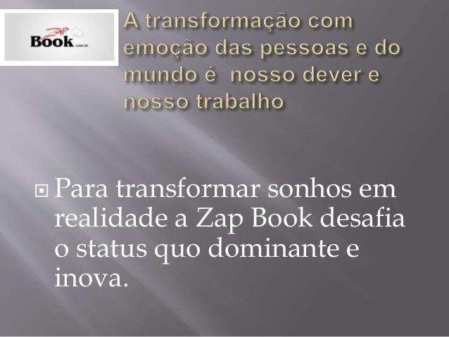  Para transformar sonhos em realidade a Zap Book desafia o status quo dominante e inova.