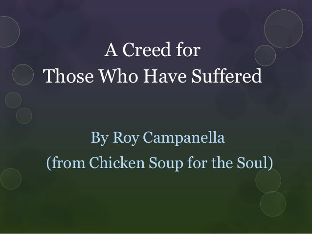 A Creed forThose Who Have SufferedBy Roy Campanella(from Chicken Soup for the Soul)