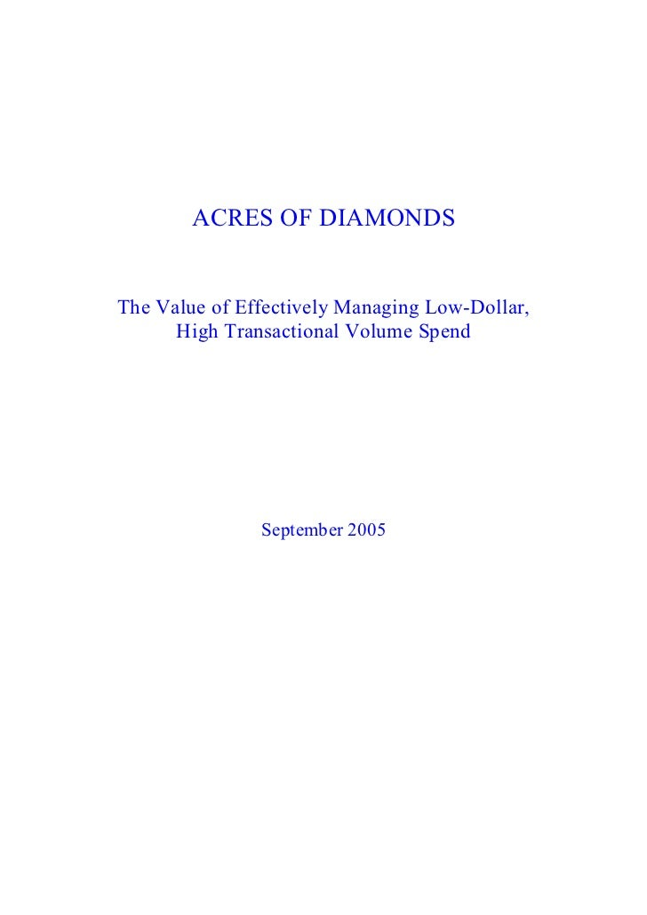 ACRES OF DIAMONDS The Value of Effectively Managing Low­Dollar,       High Transactional Volume Spend                Septe...