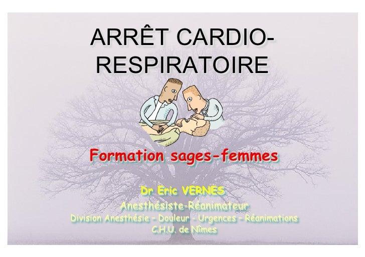 ARRÊT CARDIO-    RESPIRATOIRE    Formation sages-femmes              Dr Eric VERNES           Anesthésiste-RéanimateurDivi...