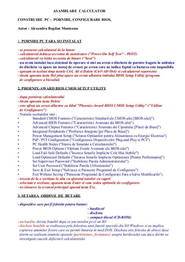ASAMBLARE CALCULATOR CONSTRUIRE PC : PORNIRE, CONFIGURARE BIOS, Autor : Alexandru Bogdan Munteanu 1. PORNIRE PC FARA SO IN...