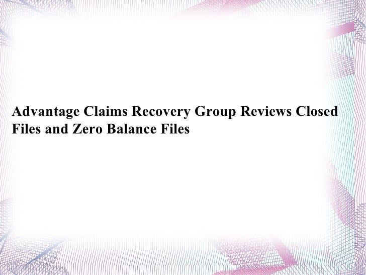Advantage Claims Recovery Group Reviews Closed Files and Zero Balance Files