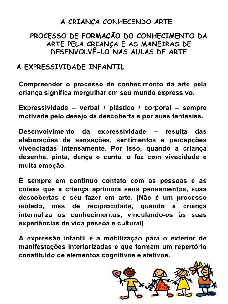 A CRIANÇA CONHECENDO ARTE PROCESSO DE FORMAÇÃO DO CONHECIMENTO DA ARTE PELA CRIANÇA E AS MANEIRAS DE DESENVOLVÊ-LO NAS AUL...