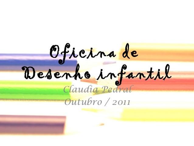 Oficina de Desenho infantil Claudia Pedral Outubro / 2011