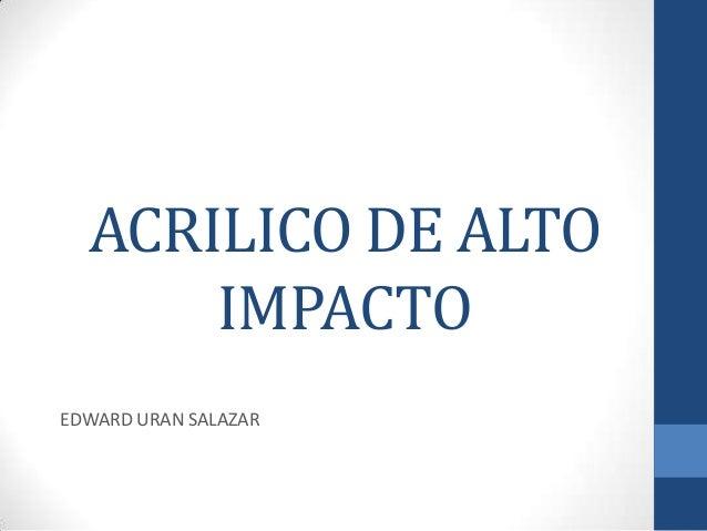ACRILICO DE ALTO IMPACTO EDWARD URAN SALAZAR