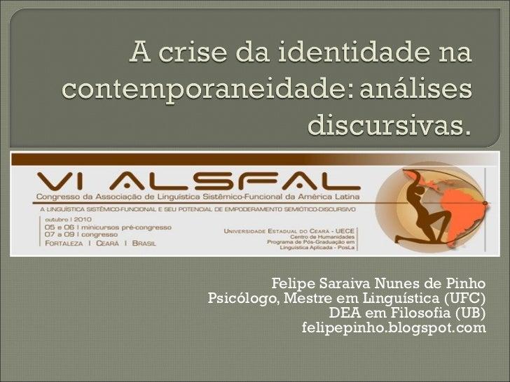 Felipe Saraiva Nunes de Pinho Psicólogo, Mestre em Linguística (UFC) DEA em Filosofia (UB) felipepinho.blogspot.com