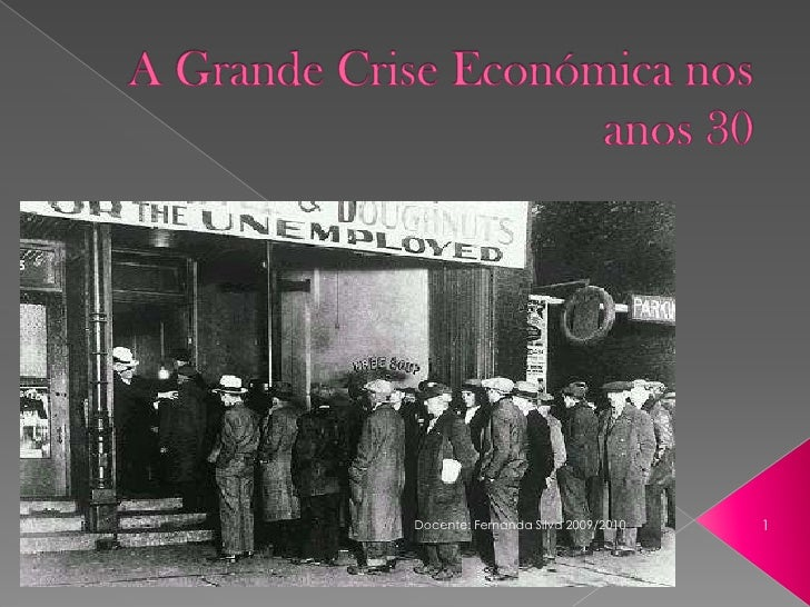 A Grande Crise Económica nos anos 30<br />1<br />Docente: Fernanda Silva 2009/2010<br />