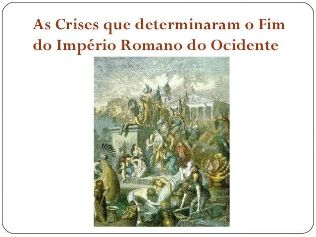 As Crises que determinaram o Fimdo Império Romano do Ocidente