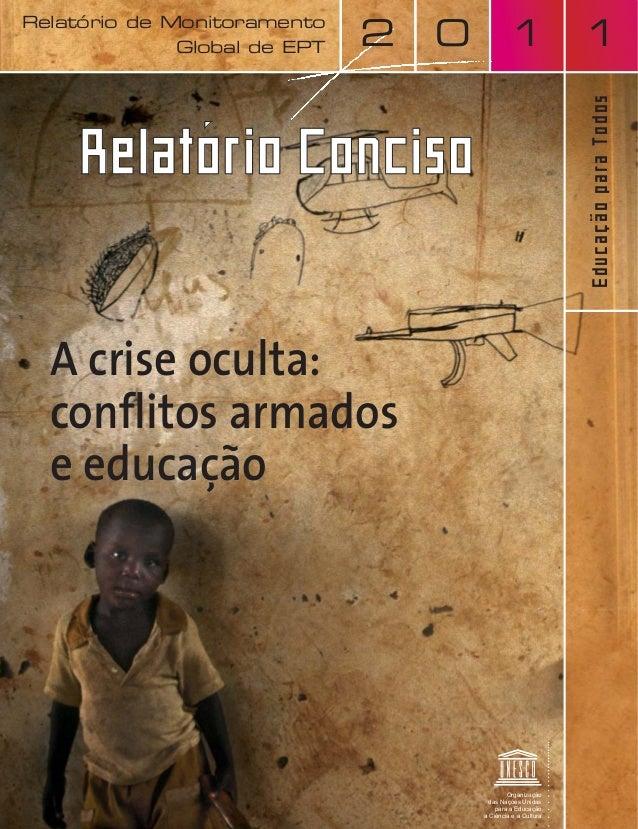 Relatório de Monitoramento Global de EPT EducaçãoparaTodos 0 1 12 A crise oculta: conflitos armados e educação RelatRelató...