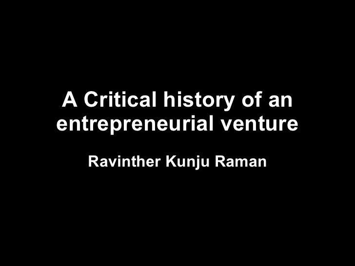 A Critical history of an entrepreneurial venture Ravinther Kunju Raman