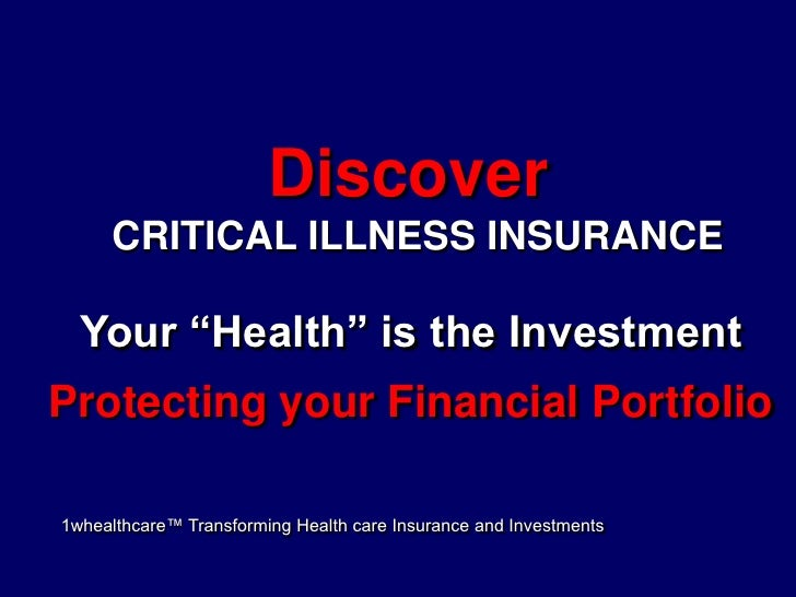 """Discover <br />CRITICAL ILLNESS INSURANCE<br />Your """"Health"""" is the Investment<br />Protecting your Financial Portfolio<br..."""