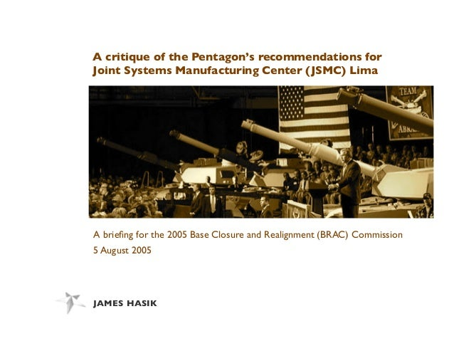 JAMES HASIK A critique of the Pentagon's recommendations for Joint Systems Manufacturing Center (JSMC) Lima A briefing for ...