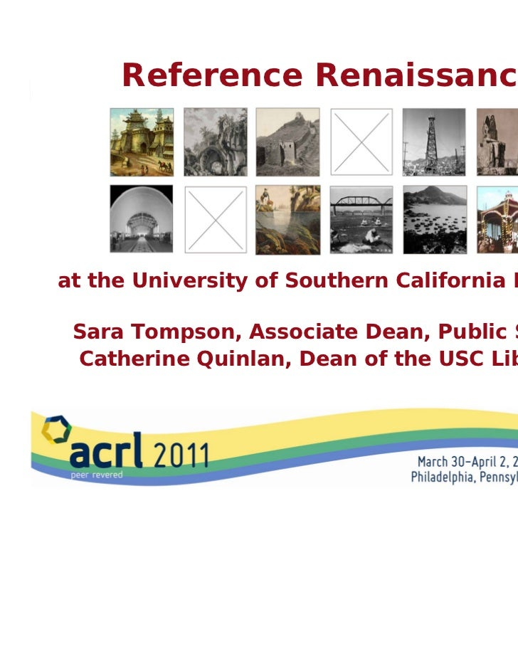 Reference Renaissanceat the University of Southern California Libraries Sara Tompson, Associate Dean, Public Service Cathe...