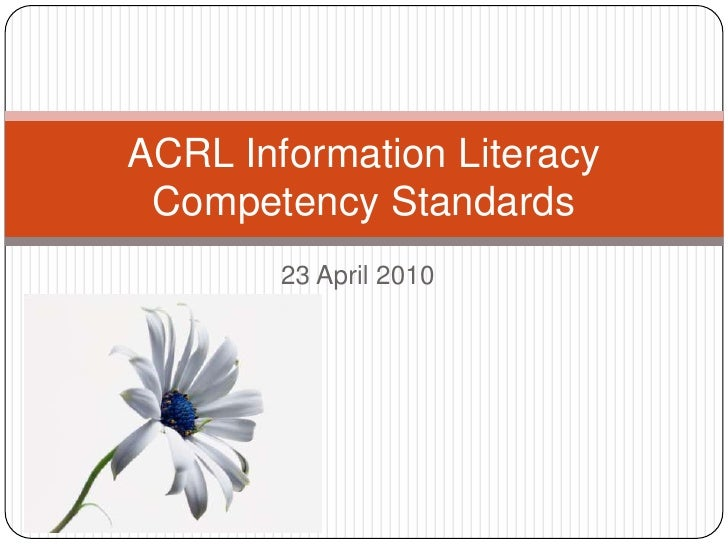 23 April 2010<br />ACRL Information Literacy Competency Standards<br />