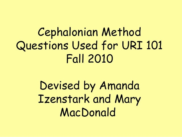 Cephalonian MethodQuestions Used for URI 101         Fall 2010   Devised by Amanda   Izenstark and Mary       MacDonald