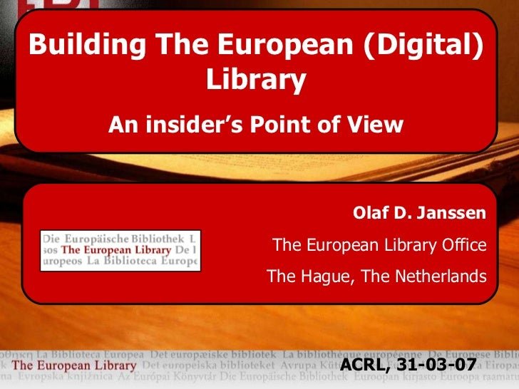 Olaf D. Janssen The European Library Office The Hague, The Netherlands Building The European (Digital) Library An insider'...