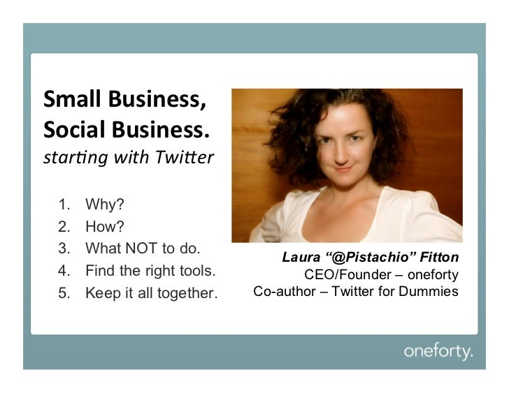 Small Business,Social Business.star%ng with Twi-er 1.   Why? 2.   How? 3.   What NOT to do.                               ...