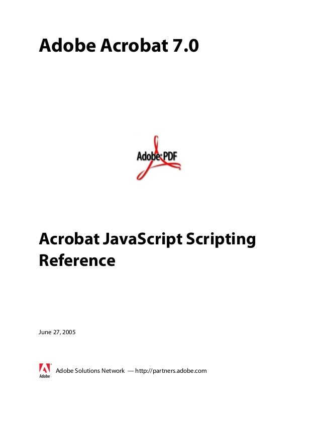 Adobe Acrobat 7.0Acrobat JavaScript ScriptingReferenceJune 27, 2005     Adobe Solutions Network — http://partners.adobe.com