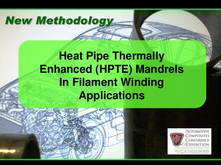 New Methodology          Heat Pipe Thermally     Enhanced (HPTE) Mandrels        In Filament Winding            Applicatio...