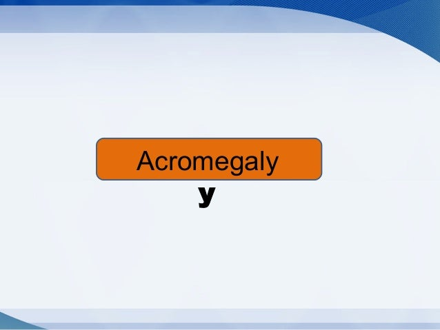 Acromegal y Acromegaly