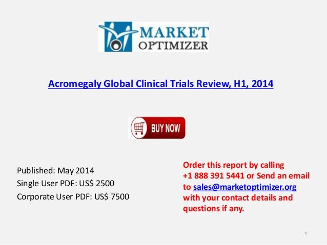 Acromegaly Global Clinical Trials Review, H1, 2014 Published: May 2014 Single User PDF: US$ 2500 Corporate User PDF: US$ 7...
