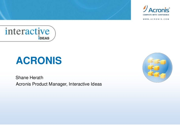 ACRONIS <br />Shane Herath<br />AcronisProduct Manager, Interactive Ideas<br />
