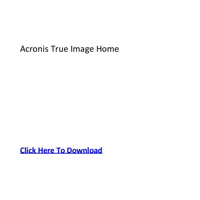 Acronis True Image HomeClick Here To Download