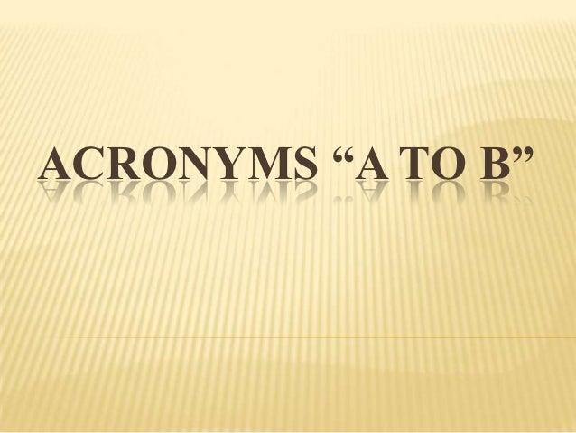 "ACRONYMS ""A TO B"""