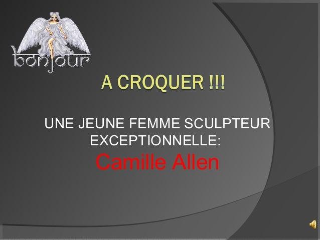 UNE JEUNE FEMME SCULPTEUR EXCEPTIONNELLE: Camille Allen