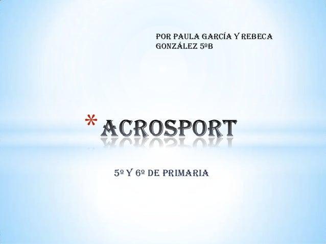 5º y 6º de primaria * Por Paula García y Rebeca González 5ºB