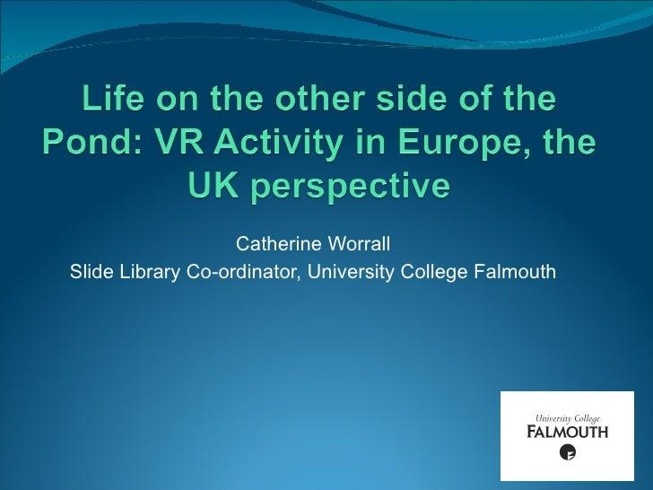 <ul><li>Catherine Worrall </li></ul><ul><li>Slide Library Co-ordinator, University College Falmouth </li></ul>