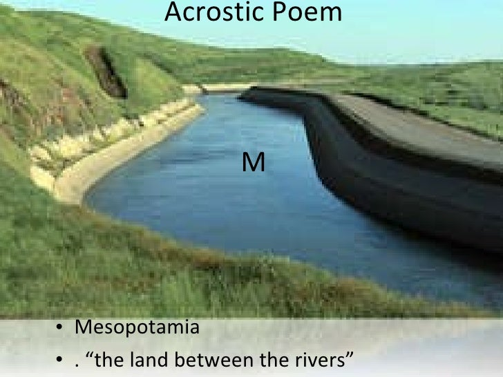 "Acrostic Poem M <ul><li>Mesopotamia </li></ul><ul><li>. ""the land between the rivers"" </li></ul>"
