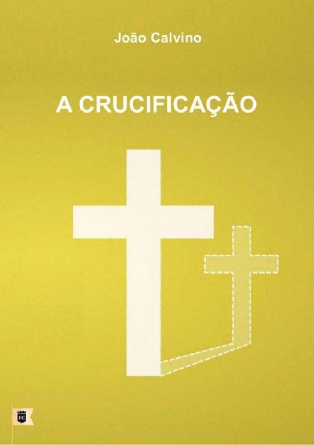 A CRUCIFICAÇÃO JOÃO CALVINO