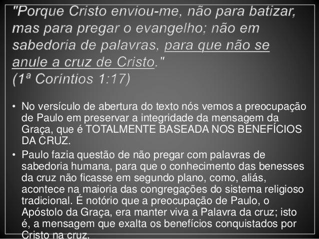 • No versículo de abertura do texto nós vemos a preocupação  de Paulo em preservar a integridade da mensagem da  Graça, qu...