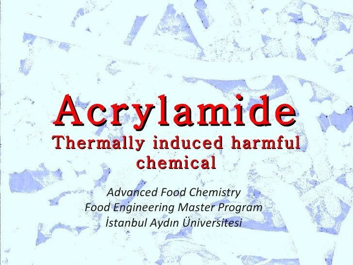 AcrylamideThermally induced harmful        chemical      Advanced Food Chemistry   Food Engineering Master Program      İs...