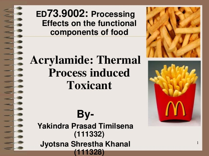 ED73.9002: Processing Effects on the functional   components of foodAcrylamide: Thermal   Process induced      Toxicant   ...