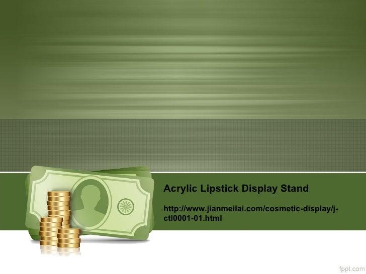 Acrylic Lipstick Display Standhttp://www.jianmeilai.com/cosmetic-display/j-ctl0001-01.html