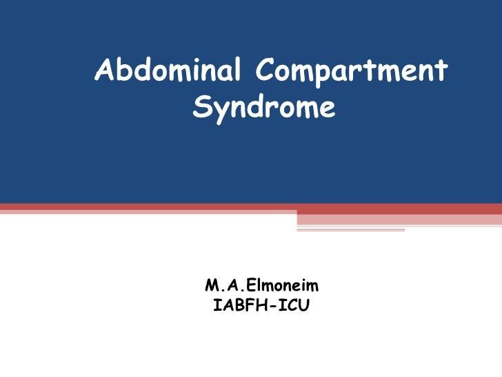 Abdominal Compartment  Syndrome M.A.Elmoneim IABFH-ICU