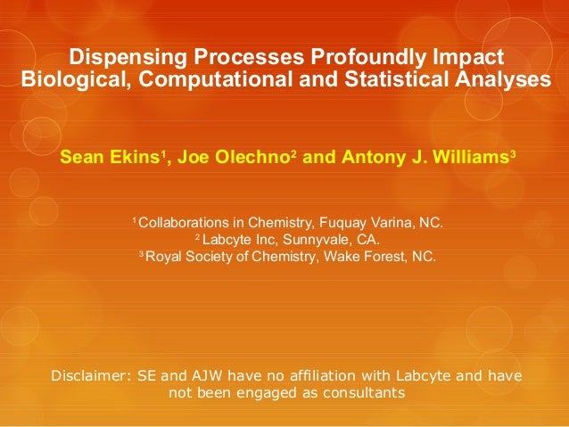Dispensing Processes Profoundly ImpactBiological, Computational and Statistical Analyses   Sean Ekins1, Joe Olechno2 and A...