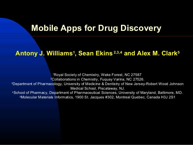 Mobile Apps for Drug Discovery  Antony J. Williams1, Sean Ekins 2,3,4 and Alex M. Clark5                          1       ...