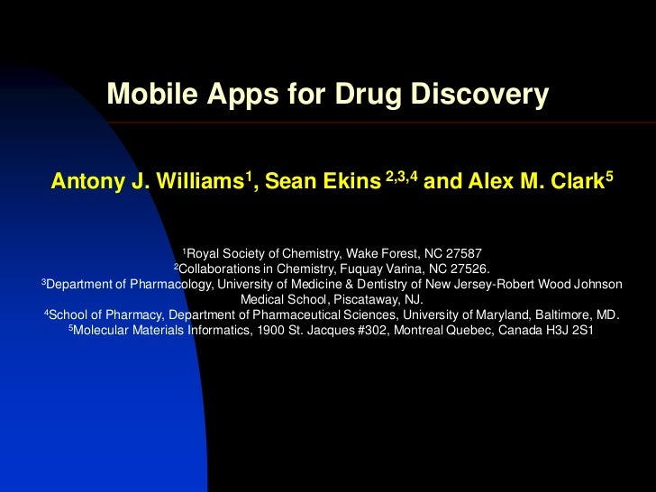 Mobile Apps for Drug Discovery Antony J. Williams1, Sean Ekins 2,3,4 and Alex M. Clark5                       1Royal   Soc...