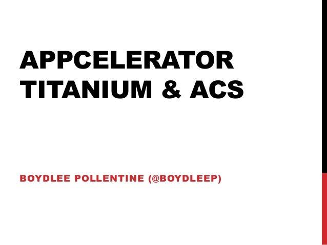 APPCELERATORTITANIUM & ACSBOYDLEE POLLENTINE (@BOYDLEEP)