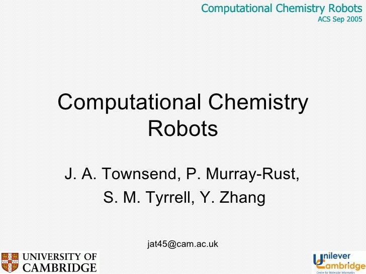 Computational Chemistry Robots ACS Sep 2005 Computational Chemistry Robots J. A. Townsend, P. Murray-Rust,  S. M. Tyrrell,...